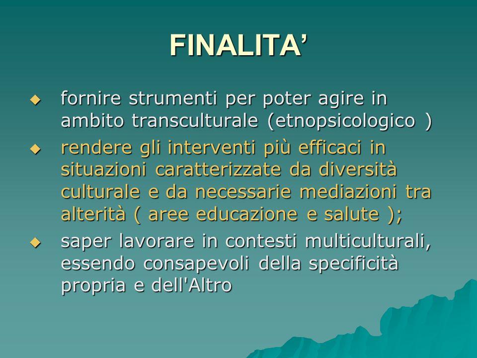 FINALITA fornire strumenti per poter agire in ambito transculturale (etnopsicologico ) fornire strumenti per poter agire in ambito transculturale (etn