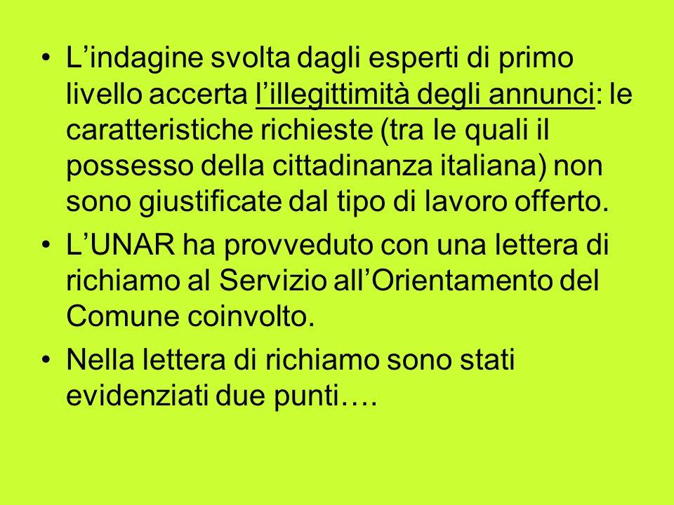 Lindagine svolta dagli esperti di primo livello accerta lillegittimità degli annunci: le caratteristiche richieste (tra le quali il possesso della cittadinanza italiana) non sono giustificate dal tipo di lavoro offerto.