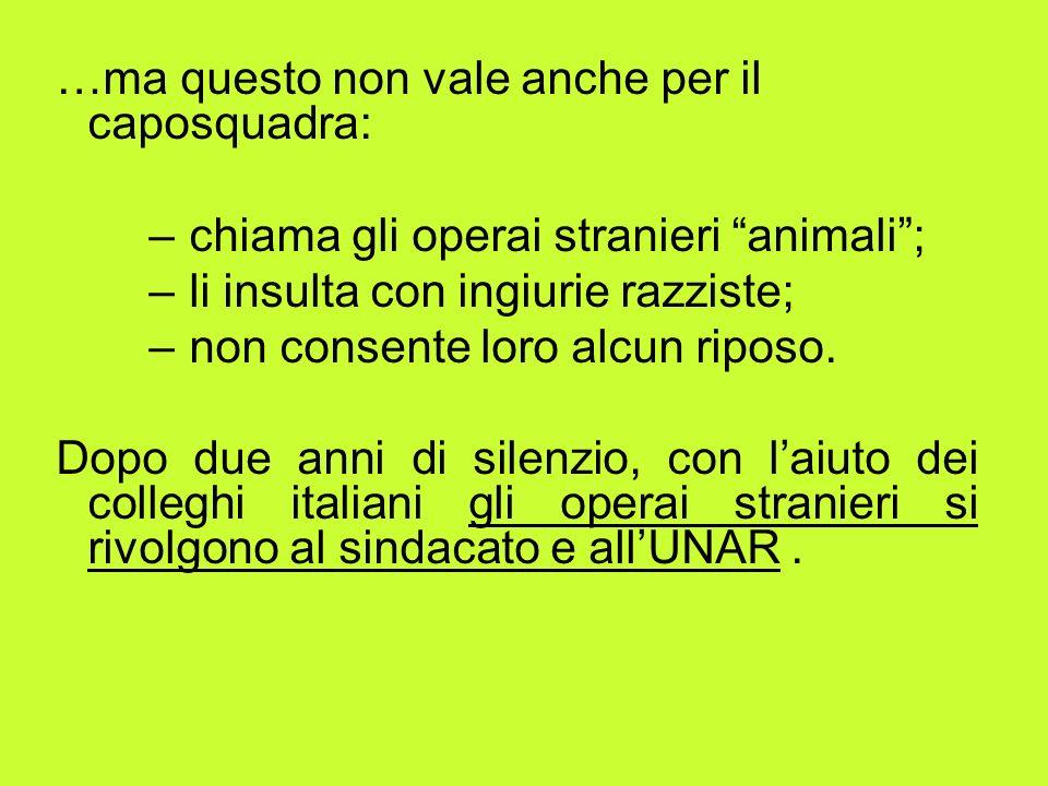 …ma questo non vale anche per il caposquadra: –chiama gli operai stranieri animali; –li insulta con ingiurie razziste; –non consente loro alcun riposo.