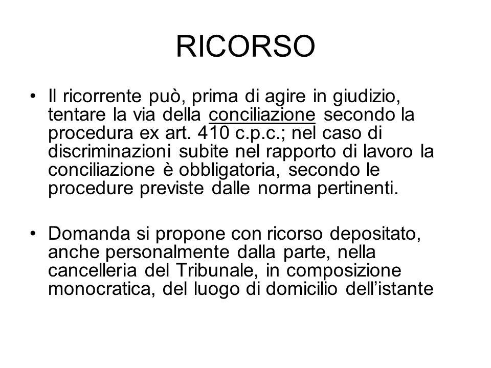 RICORSO Il ricorrente può, prima di agire in giudizio, tentare la via della conciliazione secondo la procedura ex art. 410 c.p.c.; nel caso di discrim