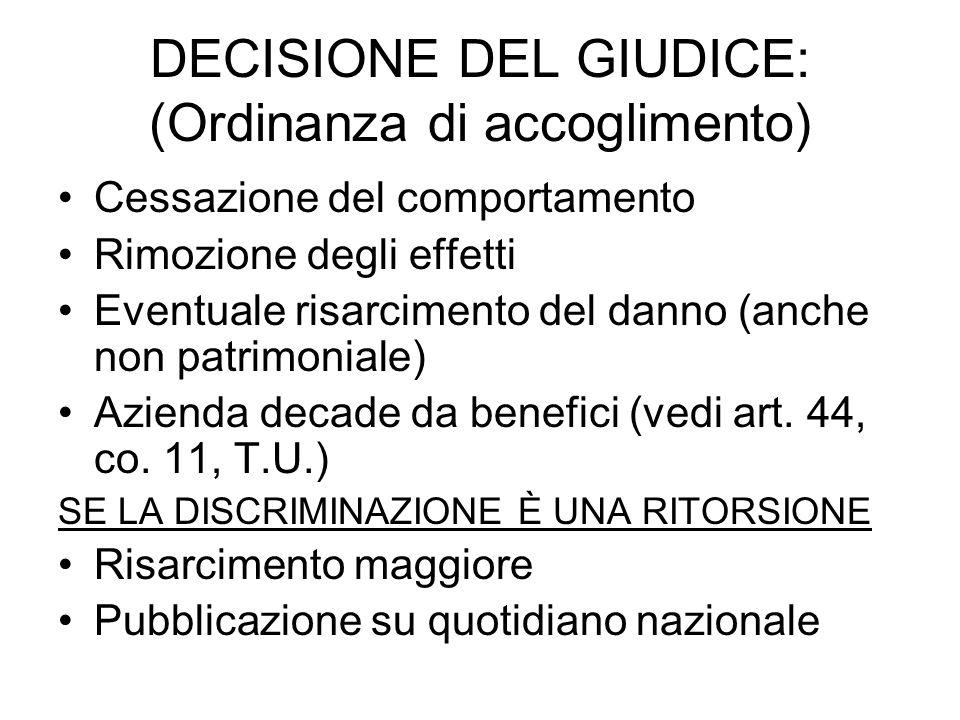 DECISIONE DEL GIUDICE: (Ordinanza di accoglimento) Cessazione del comportamento Rimozione degli effetti Eventuale risarcimento del danno (anche non pa