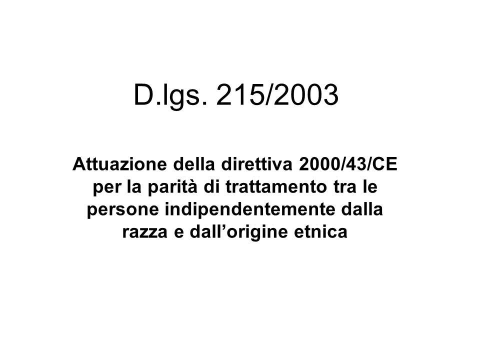 D.lgs. 215/2003 Attuazione della direttiva 2000/43/CE per la parità di trattamento tra le persone indipendentemente dalla razza e dallorigine etnica