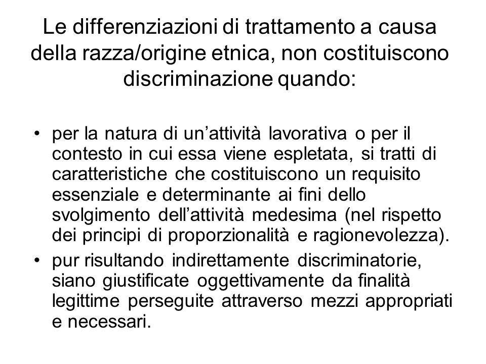 Le differenziazioni di trattamento a causa della razza/origine etnica, non costituiscono discriminazione quando: per la natura di unattività lavorativ