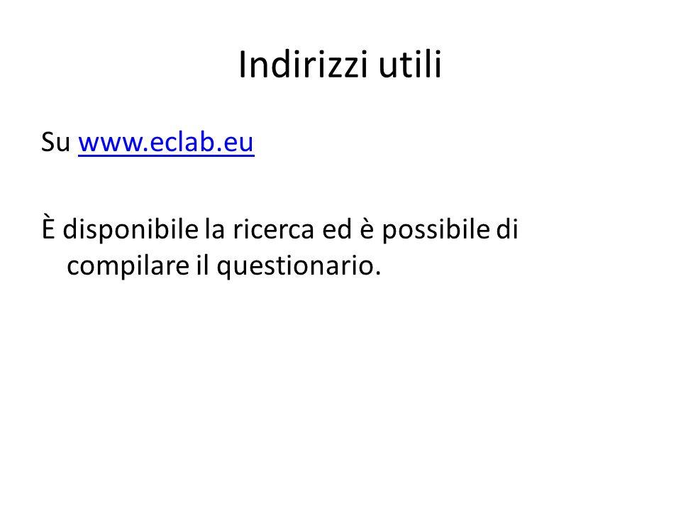 Indirizzi utili Su www.eclab.euwww.eclab.eu È disponibile la ricerca ed è possibile di compilare il questionario.