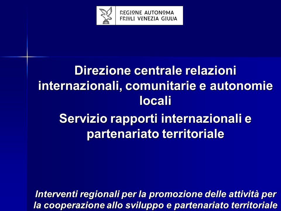Direzione centrale relazioni internazionali, comunitarie e autonomie locali Servizio rapporti internazionali e partenariato territoriale Interventi regionali per la promozione delle attività per la cooperazione allo sviluppo e partenariato territoriale