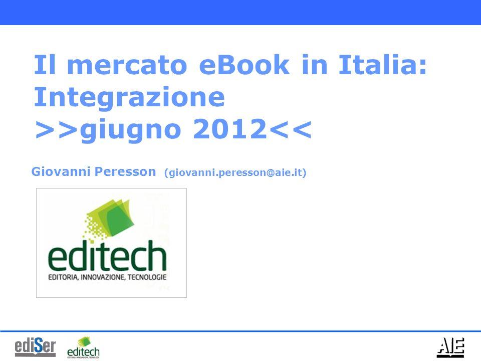 Giovanni Peresson (giovanni.peresson@aie.it) Il mercato eBook in Italia: Integrazione >>giugno 2012<<