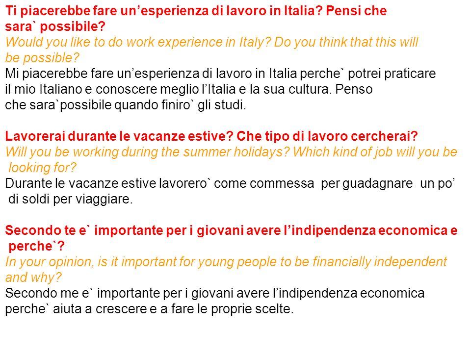 Ti piacerebbe fare unesperienza di lavoro in Italia? Pensi che sara` possibile? Would you like to do work experience in Italy? Do you think that this