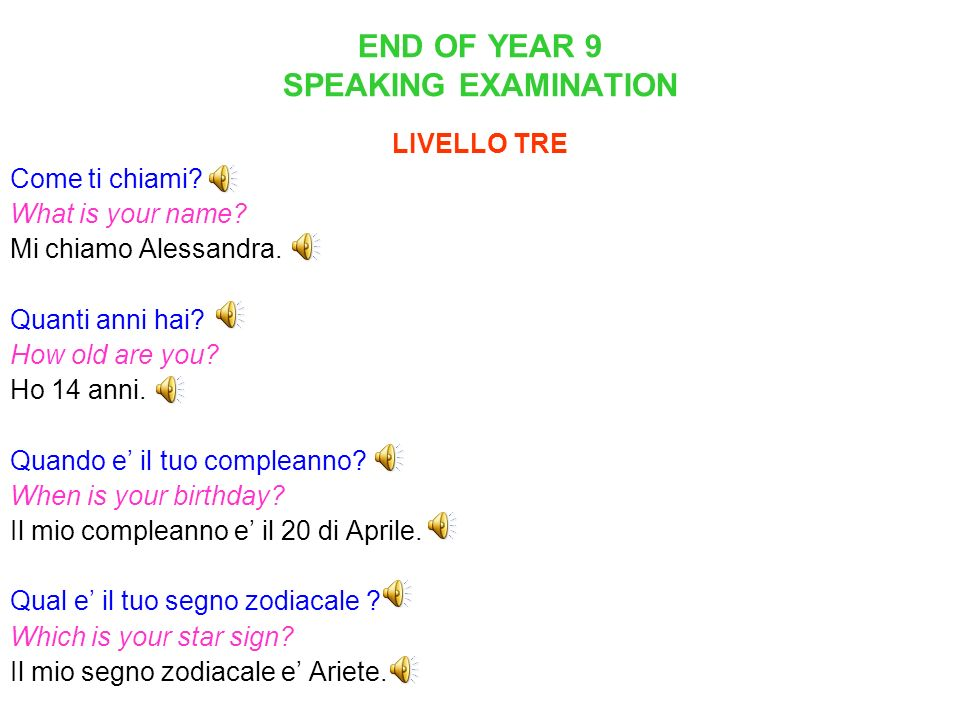 END OF YEAR 9 SPEAKING EXAMINATION LIVELLO TRE Come ti chiami.