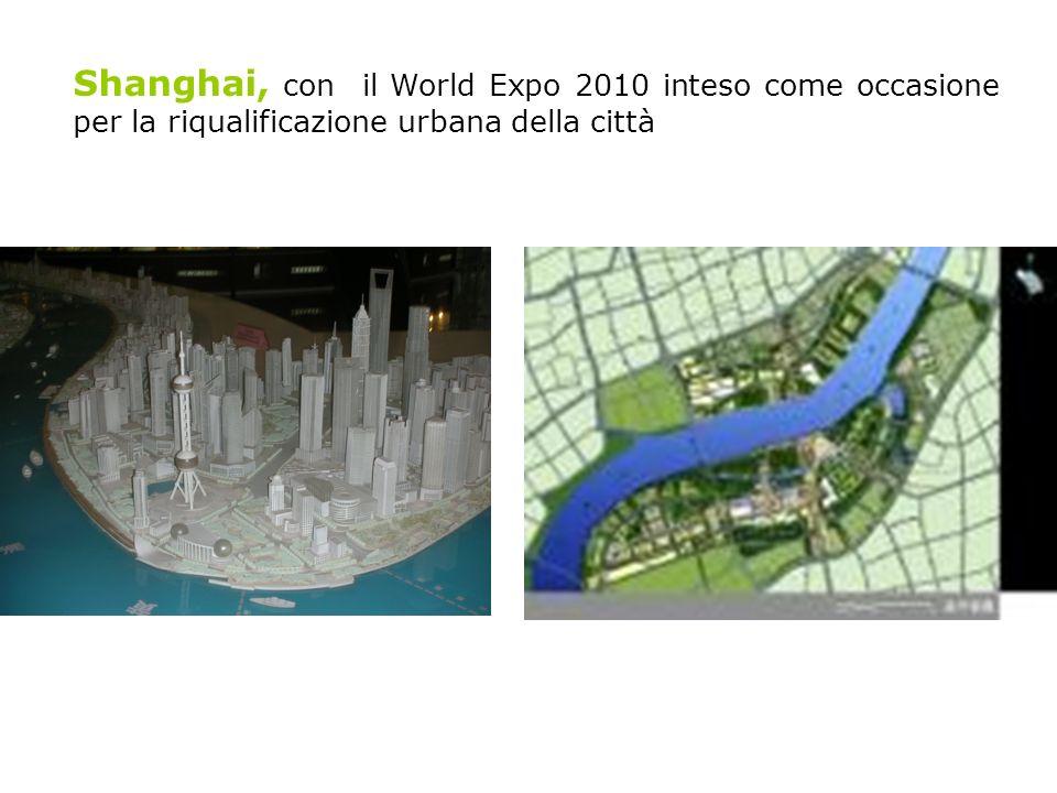 Shanghai, con il World Expo 2010 inteso come occasione per la riqualificazione urbana della città
