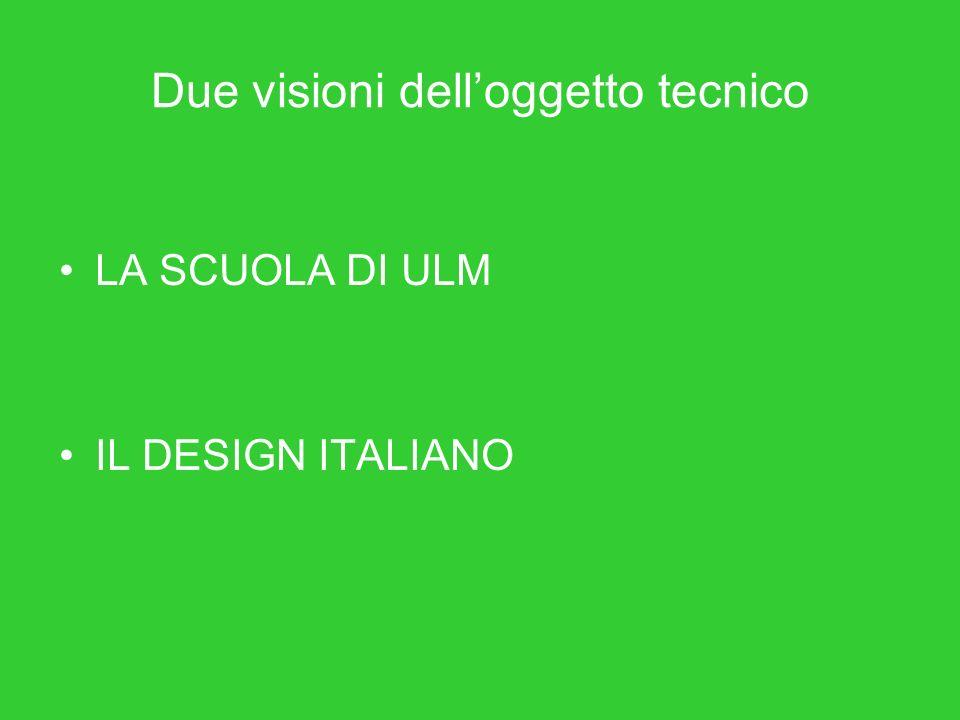 Due visioni delloggetto tecnico LA SCUOLA DI ULM IL DESIGN ITALIANO