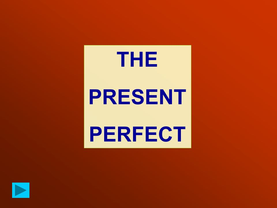 The PRESENT PERFECT is formed by HAVE / HAS + PAST PARTICIPLE Examples