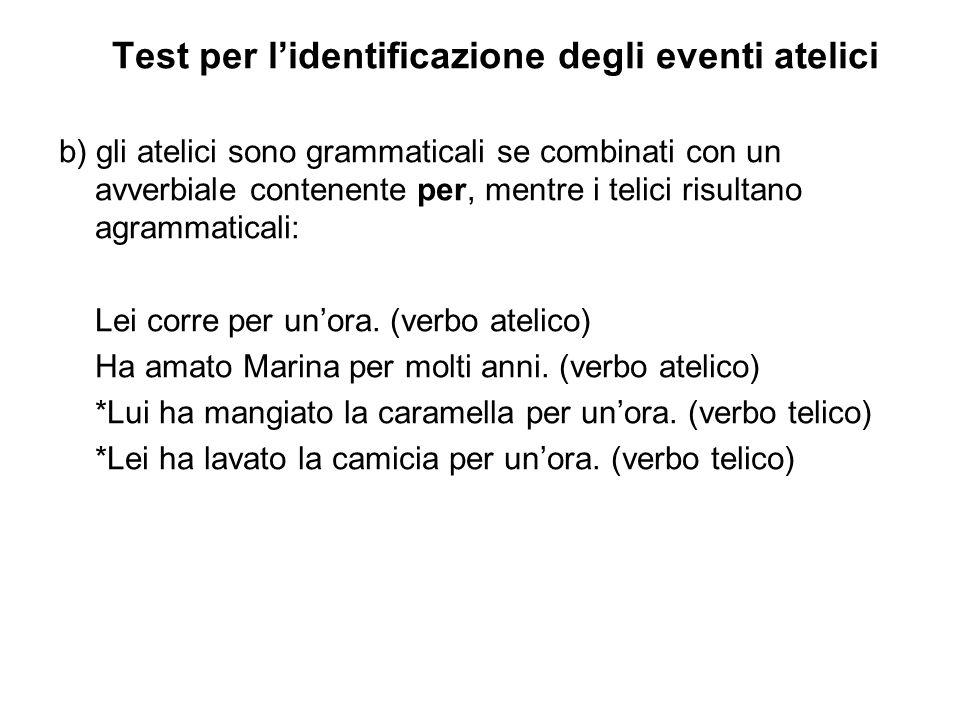 Test per lidentificazione degli eventi atelici b) gli atelici sono grammaticali se combinati con un avverbiale contenente per, mentre i telici risulta