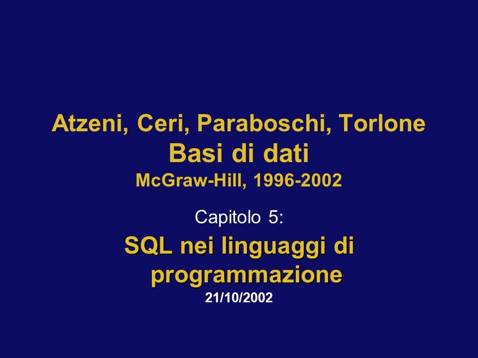 Atzeni, Ceri, Paraboschi, Torlone Basi di dati McGraw-Hill, 1996-2002 Capitolo 5: SQL nei linguaggi di programmazione 21/10/2002