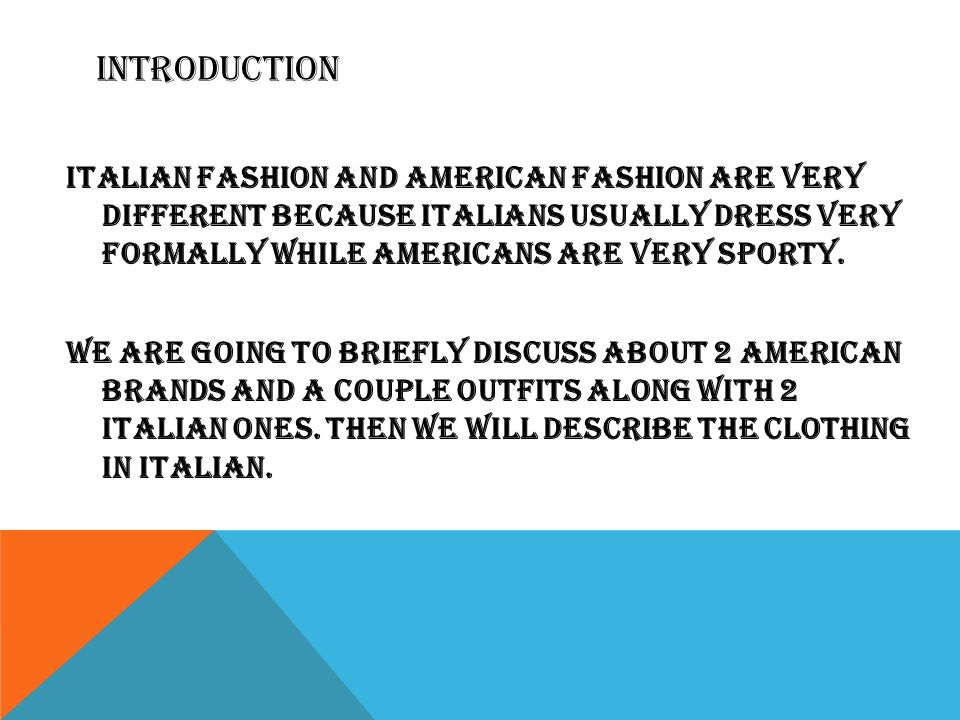 INTRODUCTION Italian fashion and American fashion are very different because Italians usually dress very formally while Americans are very sporty. We
