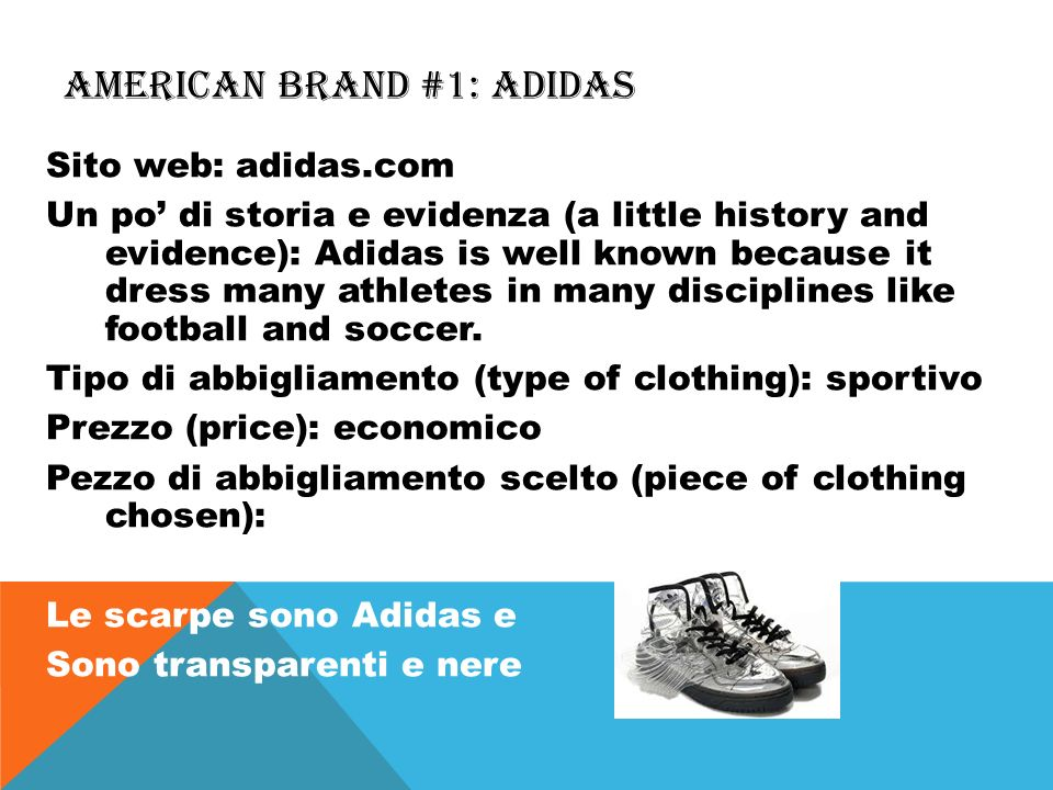 AMERICAN BRAND #1: ADIDAS Sito web: adidas.com Un po di storia e evidenza (a little history and evidence): Adidas is well known because it dress many