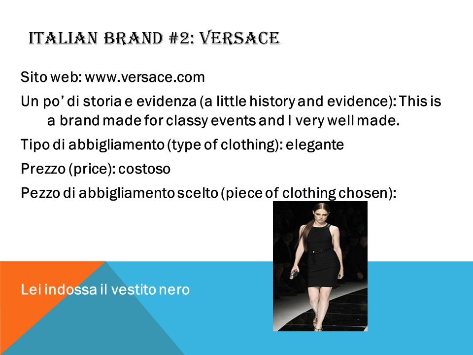 ITALIAN BRAND #2: VERSACE Sito web: www.versace.com Un po di storia e evidenza (a little history and evidence): This is a brand made for classy events