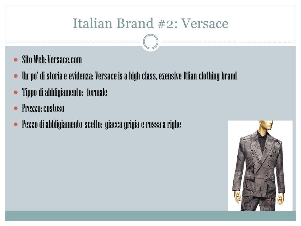 Italian Brand #2: Versace Sito Web: Versace.com Un po di storia e evidenza: Versace is a high class, exensive Itlian clothing brand Tippo di abbligiamento: formale Prezzo: costoso Pezzo di abbligiamento scelto: giacca grigia e rossa a righe