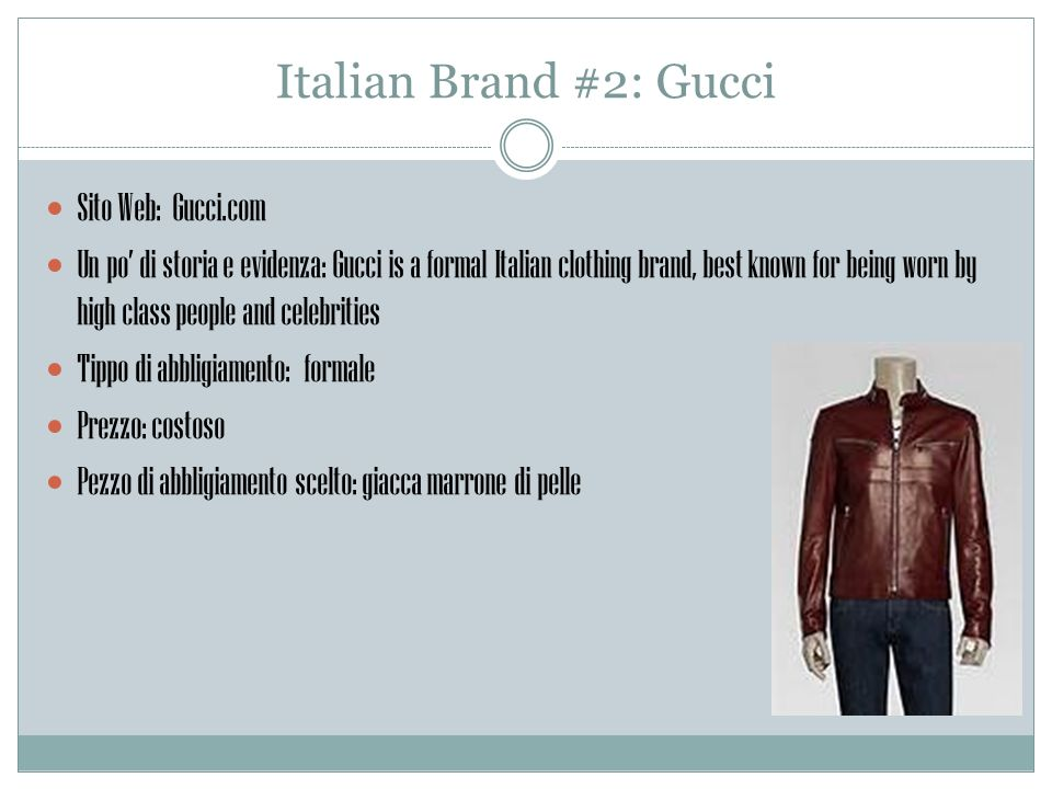 Italian Brand #2: Gucci Sito Web: Gucci.com Un po di storia e evidenza: Gucci is a formal Italian clothing brand, best known for being worn by high cl