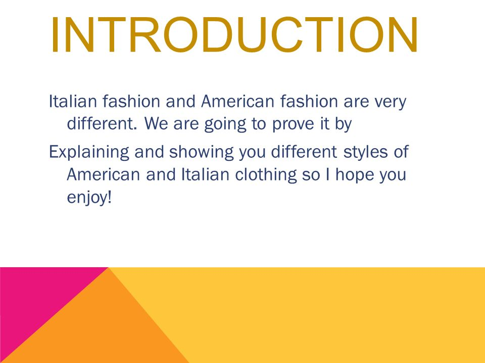 INTRODUCTION Italian fashion and American fashion are very different.
