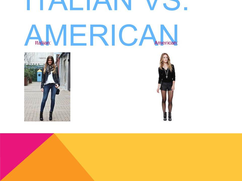 ITALIAN VS. AMERICAN Italian: American: