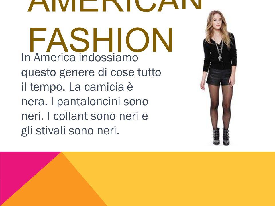 AMERICAN FASHION In America indossiamo questo genere di cose tutto il tempo. La camicia è nera. I pantaloncini sono neri. I collant sono neri e gli st