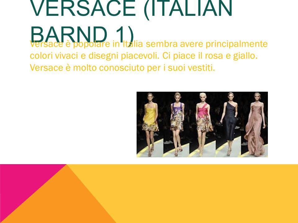 VERSACE (ITALIAN BARND 1) Versace è popolare in Italia sembra avere principalmente colori vivaci e disegni piacevoli. Ci piace il rosa e giallo. Versa