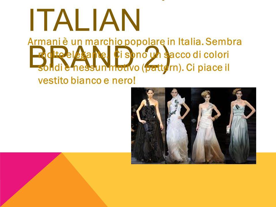 ARMANI ( ITALIAN BRAND 2) Armani è un marchio popolare in Italia. Sembra molto elegante. Ci sono un sacco di colori solidi e nessun motivo (pattern).