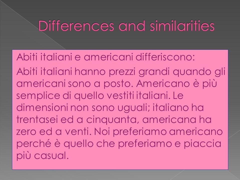 Abiti italiani e americani differiscono: Abiti italiani hanno prezzi grandi quando gli americani sono a posto.