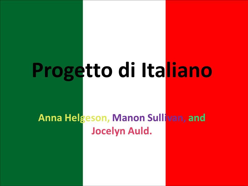 Progetto di Italiano Anna Helgeson, Manon Sullivan, and Jocelyn Auld.