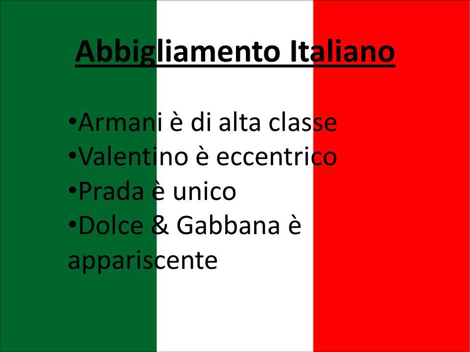 Abbigliamento Italiano Armani ѐ di alta classe Valentino ѐ eccentrico Prada ѐ unico Dolce & Gabbana ѐ appariscente