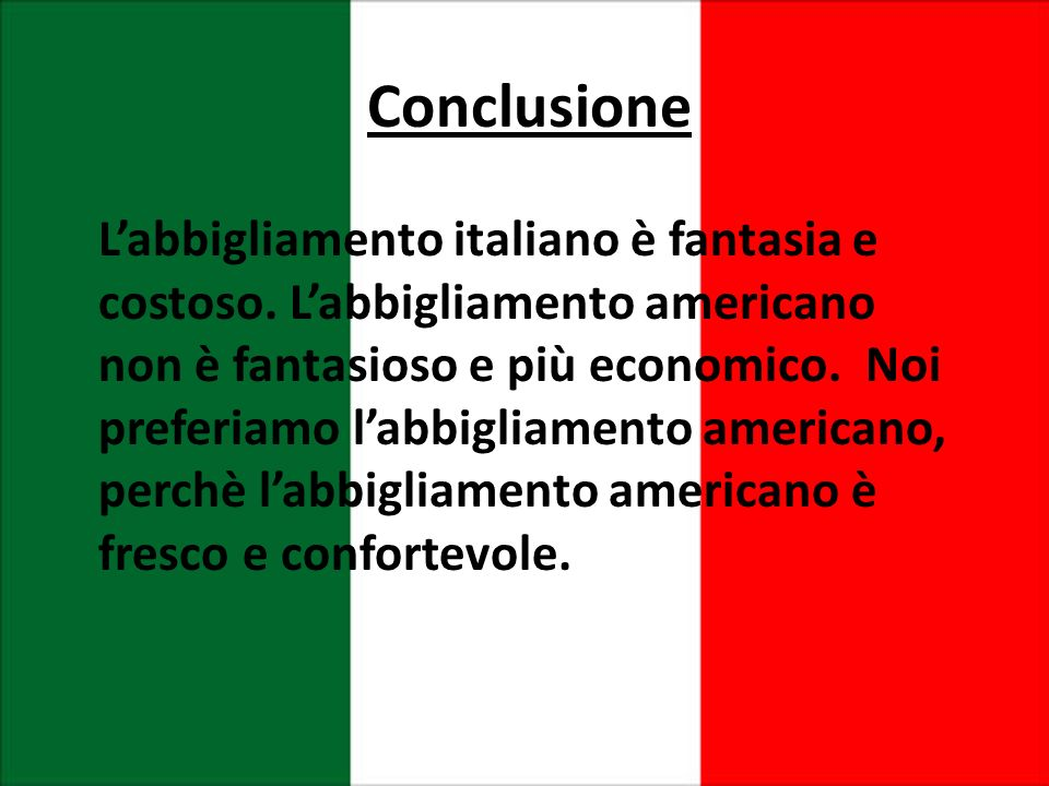 Conclusione Labbigliamento italiano ѐ fantasia e costoso.