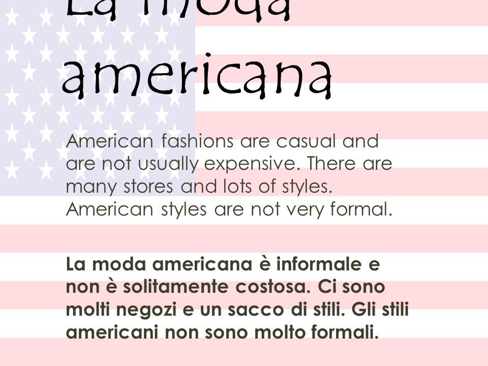 La moda italiana Italian fashion is formal and usually extremely expensive.