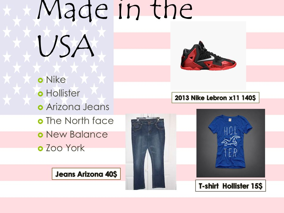 Made in the USA Nike Hollister Arizona Jeans The North face New Balance Zoo York
