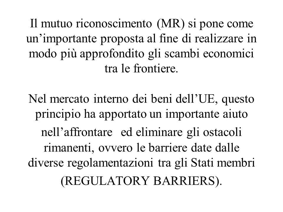 Il mutuo riconoscimento (MR) si pone come unimportante proposta al fine di realizzare in modo più approfondito gli scambi economici tra le frontiere.