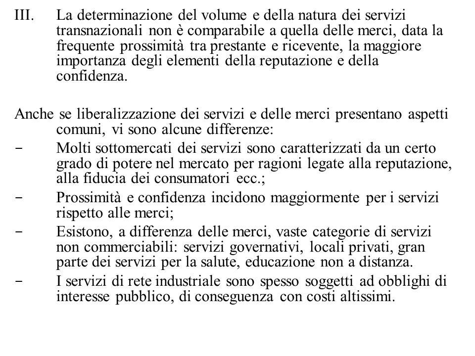 III.La determinazione del volume e della natura dei servizi transnazionali non è comparabile a quella delle merci, data la frequente prossimità tra prestante e ricevente, la maggiore importanza degli elementi della reputazione e della confidenza.
