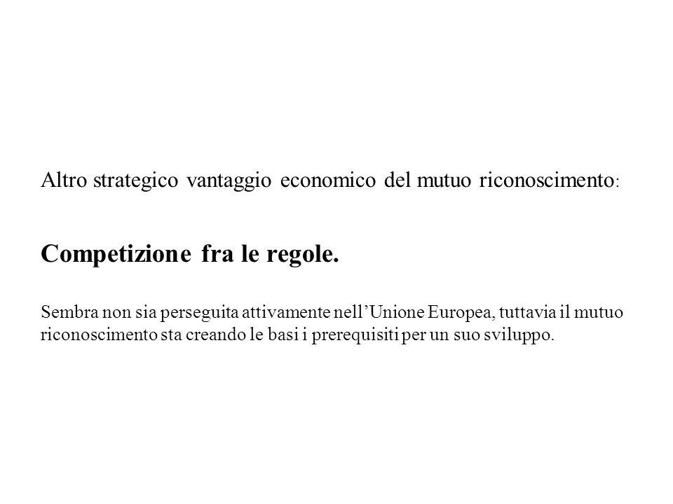 Altro strategico vantaggio economico del mutuo riconoscimento : Competizione fra le regole.