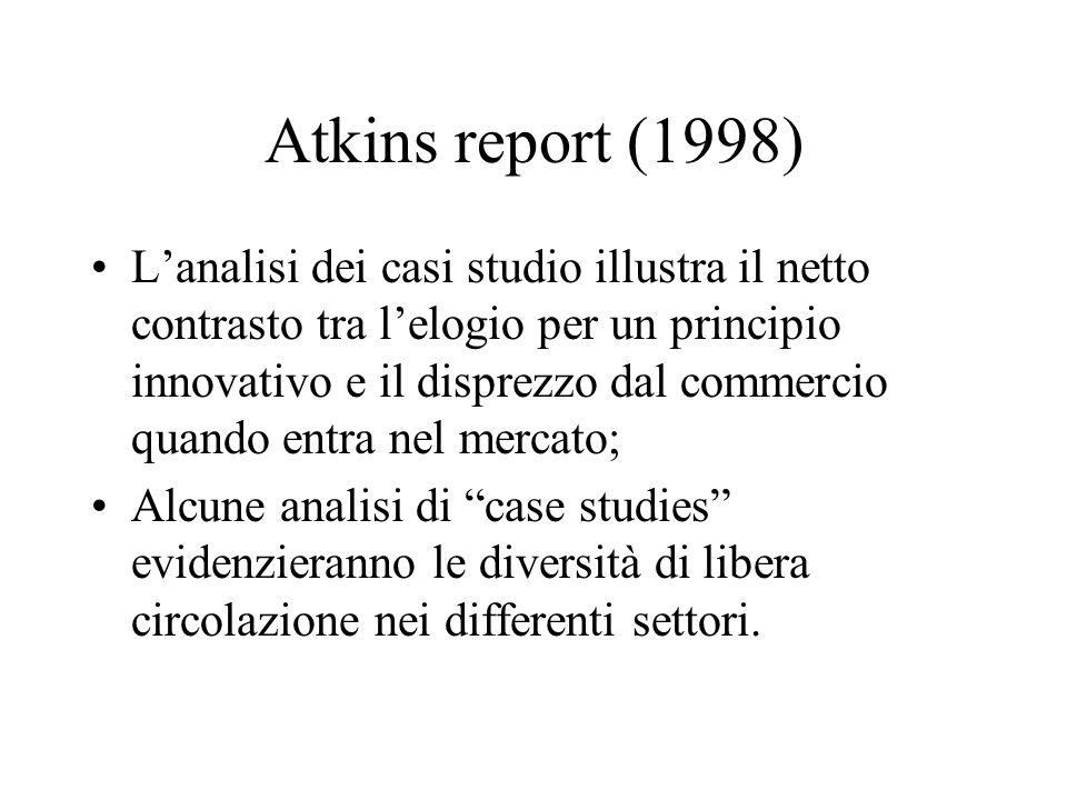 Atkins report (1998) Lanalisi dei casi studio illustra il netto contrasto tra lelogio per un principio innovativo e il disprezzo dal commercio quando entra nel mercato; Alcune analisi di case studies evidenzieranno le diversità di libera circolazione nei differenti settori.