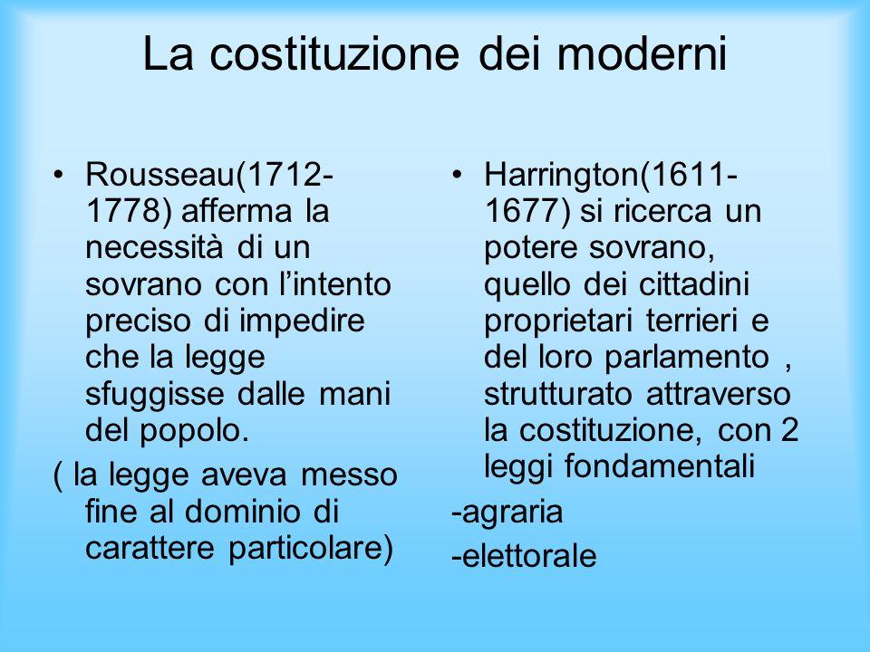 La costituzione dei moderni Rousseau(1712- 1778) afferma la necessità di un sovrano con lintento preciso di impedire che la legge sfuggisse dalle mani