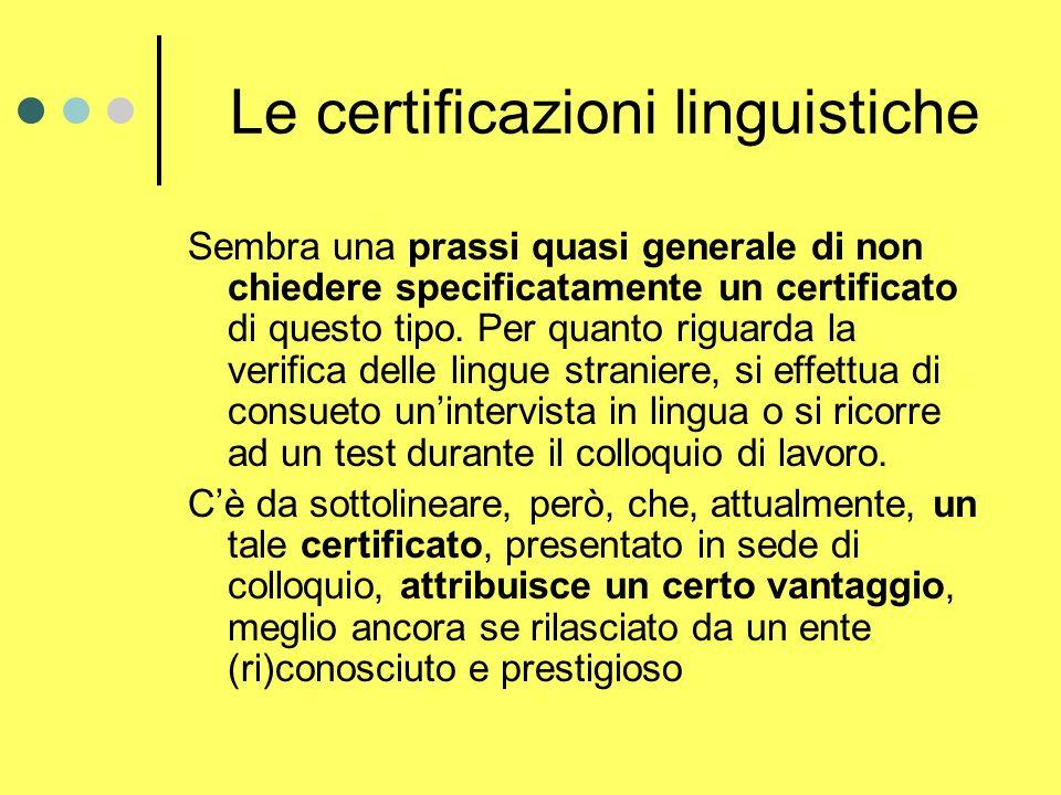 Le certificazioni linguistiche Sembra una prassi quasi generale di non chiedere specificatamente un certificato di questo tipo.