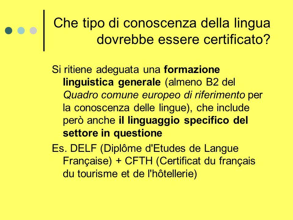 Che tipo di conoscenza della lingua dovrebbe essere certificato? Si ritiene adeguata una formazione linguistica generale (almeno B2 del Quadro comune