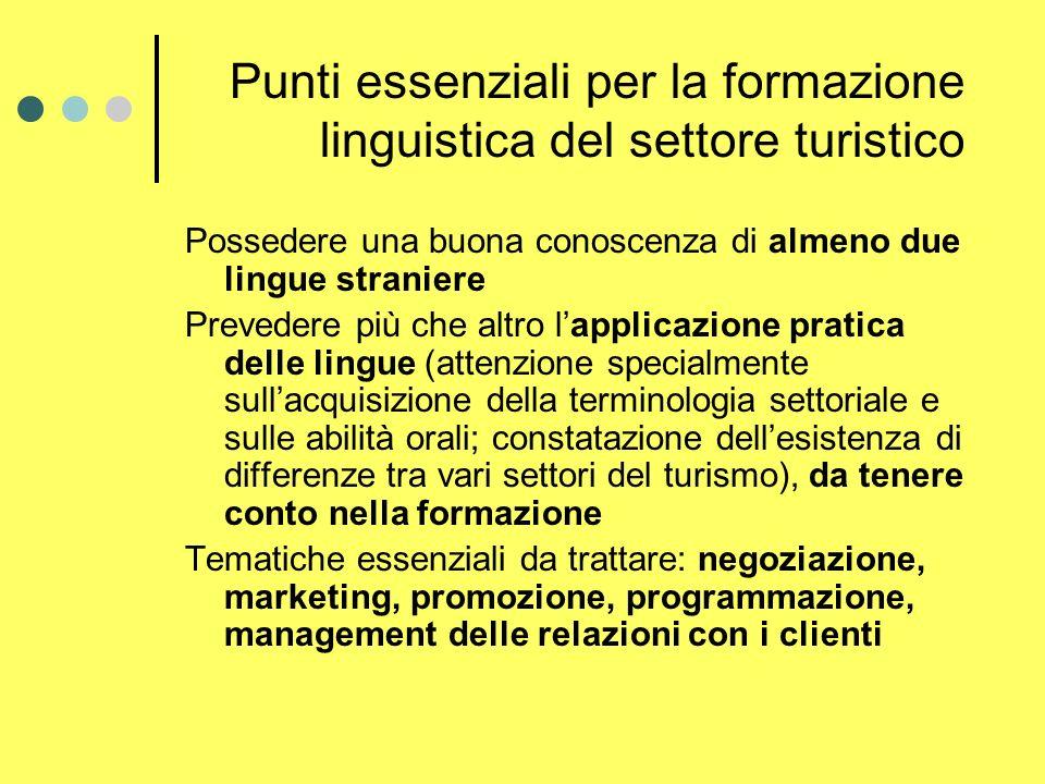 Punti essenziali per la formazione linguistica del settore turistico Possedere una buona conoscenza di almeno due lingue straniere Prevedere più che a
