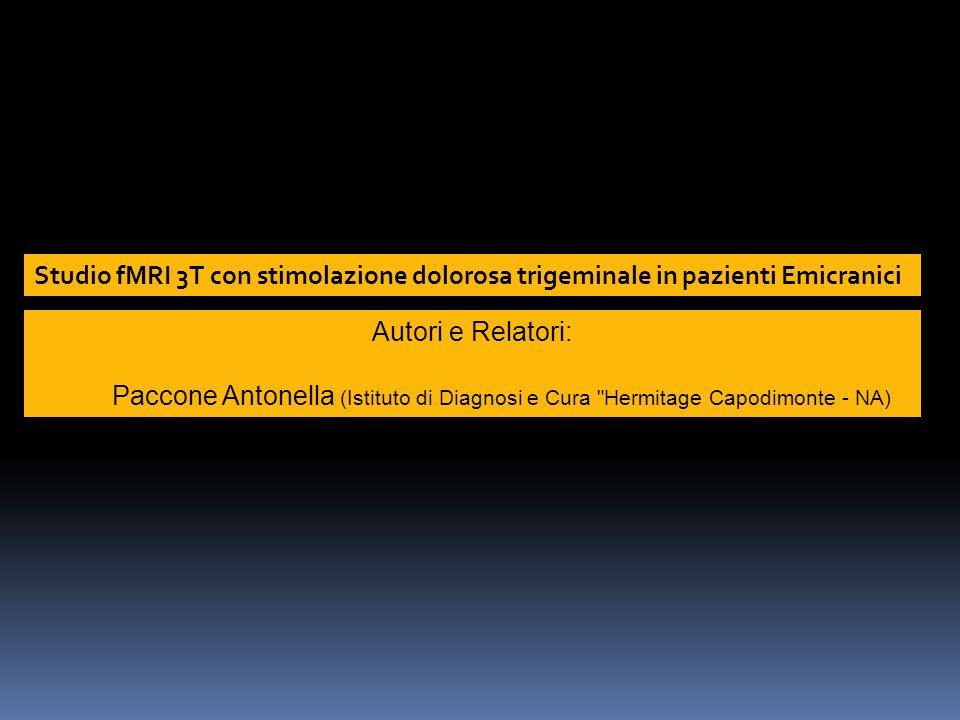 Studio fMRI 3T con stimolazione dolorosa trigeminale in pazienti Emicranici Autori e Relatori: Paccone Antonella (Istituto di Diagnosi e Cura
