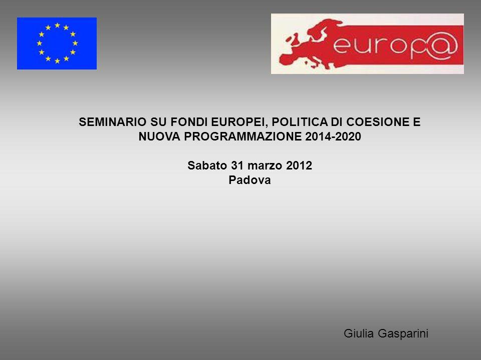SEMINARIO SU FONDI EUROPEI, POLITICA DI COESIONE E NUOVA PROGRAMMAZIONE 2014-2020 Sabato 31 marzo 2012 Padova Giulia Gasparini
