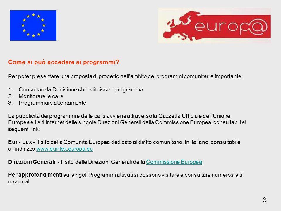 3 Come si può accedere ai programmi? Per poter presentare una proposta di progetto nell'ambito dei programmi comunitari è importante: 1.Consultare la
