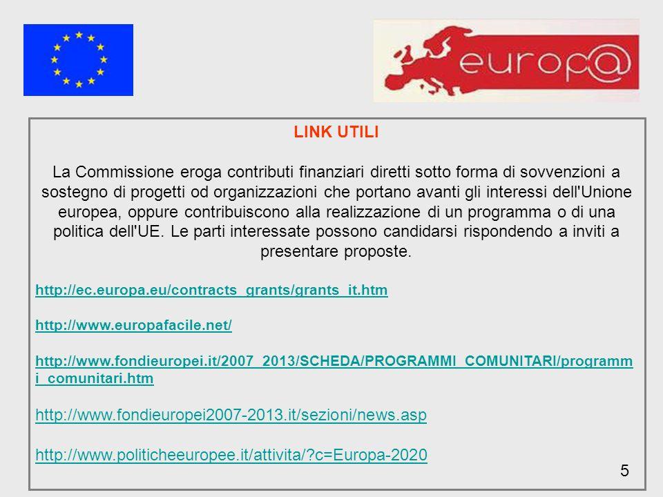 LINK UTILI La Commissione eroga contributi finanziari diretti sotto forma di sovvenzioni a sostegno di progetti od organizzazioni che portano avanti g