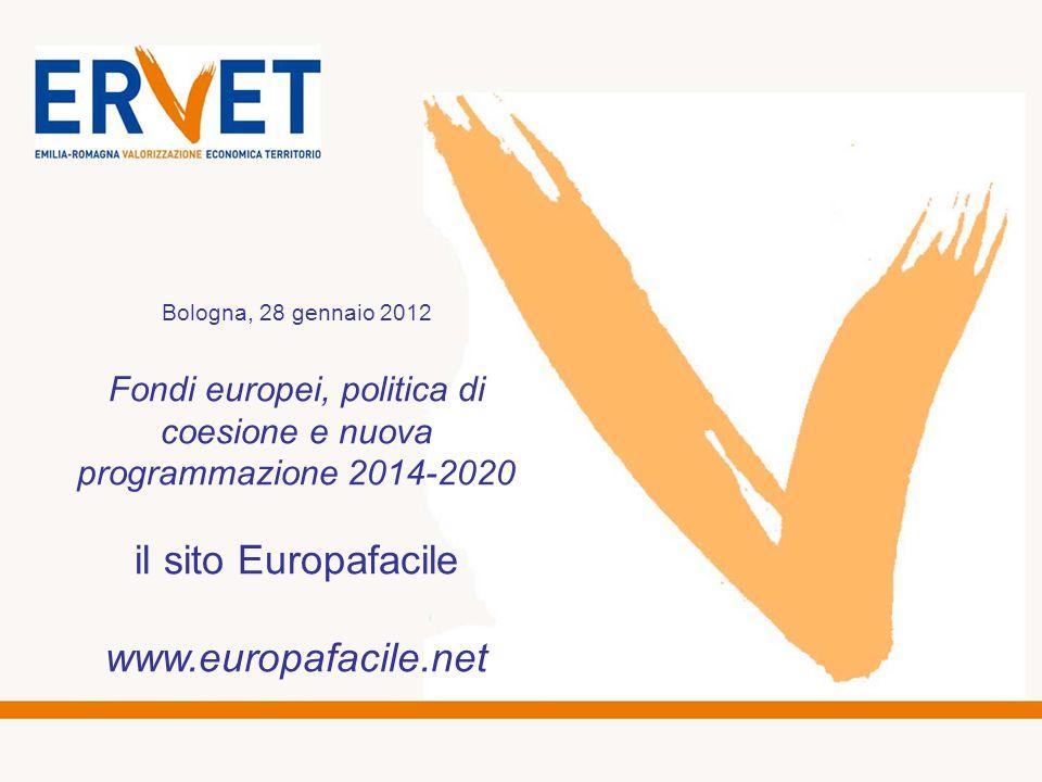 Bologna, 28 gennaio 2012 Fondi europei, politica di coesione e nuova programmazione 2014-2020 il sito Europafacile www.europafacile.net