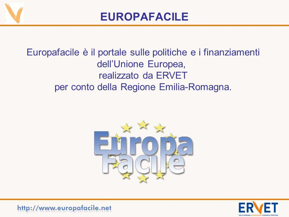 EUROPAFACILE Europafacile è il portale sulle politiche e i finanziamenti dellUnione Europea, realizzato da ERVET per conto della Regione Emilia-Romagna.