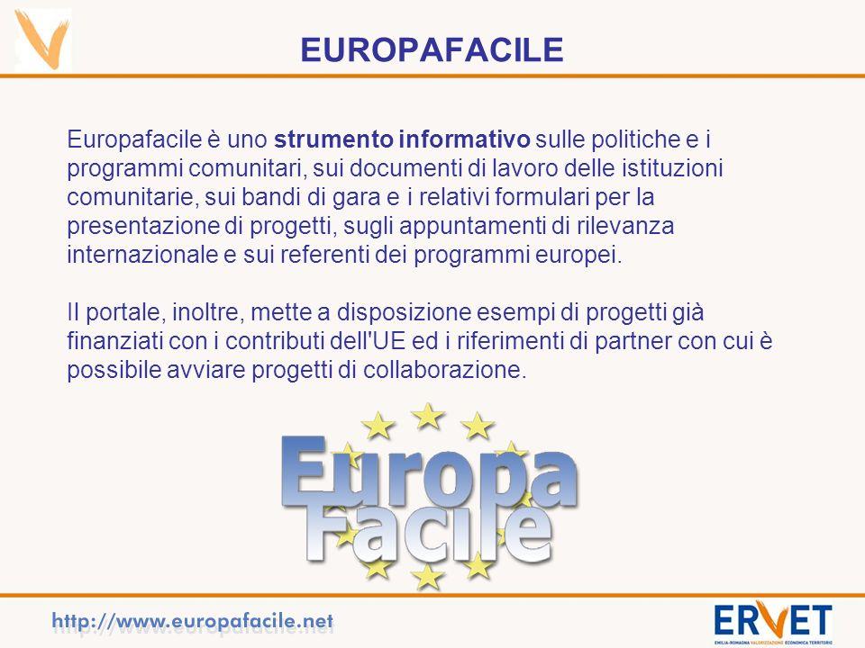 Europafacile è uno strumento informativo sulle politiche e i programmi comunitari, sui documenti di lavoro delle istituzioni comunitarie, sui bandi di gara e i relativi formulari per la presentazione di progetti, sugli appuntamenti di rilevanza internazionale e sui referenti dei programmi europei.