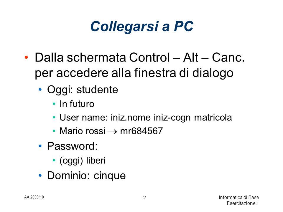 AA 2009/10 Informatica di Base Esercitazione 1 2 Collegarsi a PC Dalla schermata Control – Alt – Canc.