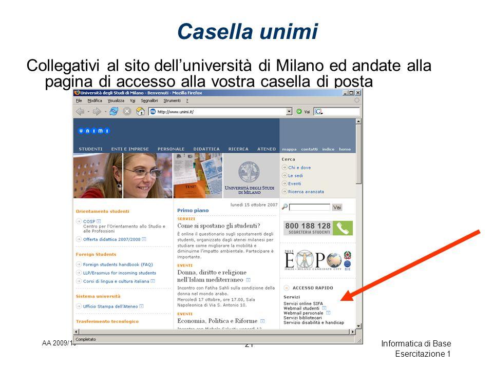AA 2009/10 Informatica di Base Esercitazione 1 21 Casella unimi Collegativi al sito delluniversità di Milano ed andate alla pagina di accesso alla vostra casella di posta